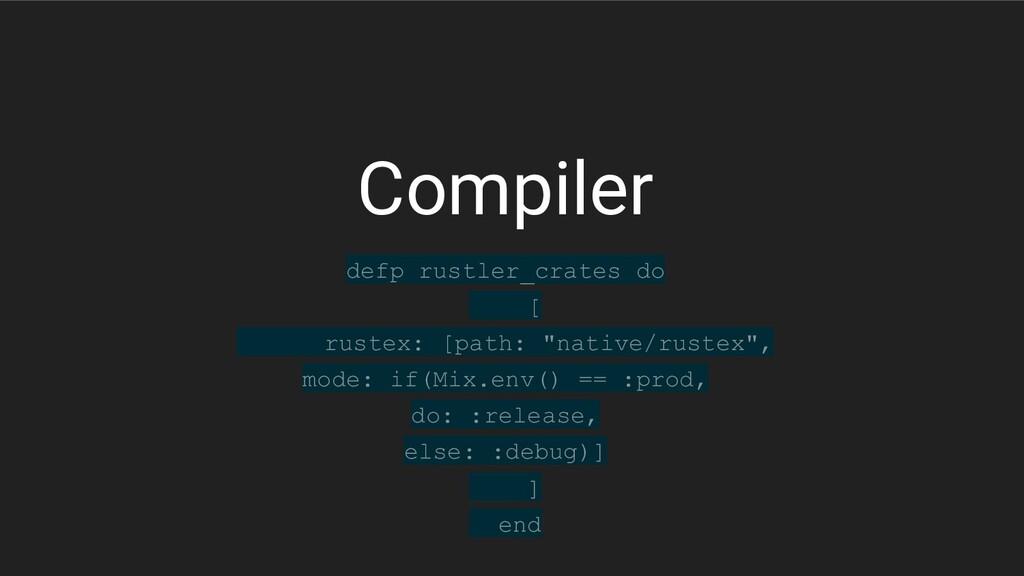 Compiler defp rustler_crates do [ rustex: [path...
