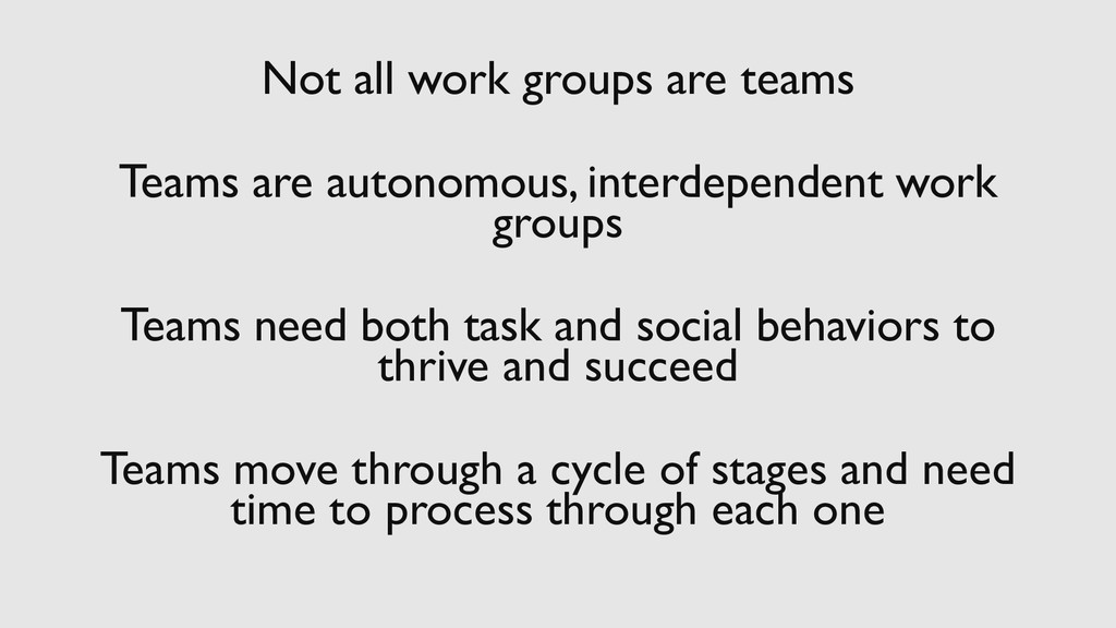 Not all work groups are teams Teams are autonom...