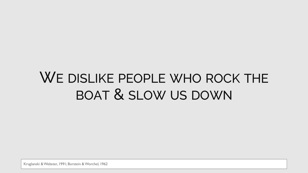 WE DISLIKE PEOPLE WHO ROCK THE BOAT & SLOW US D...