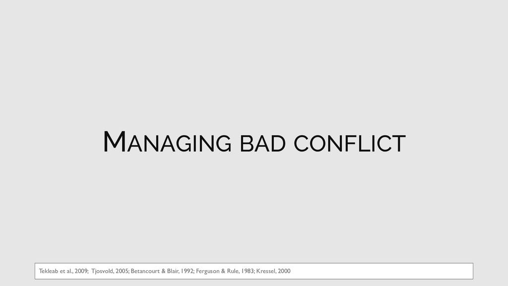 MANAGING BAD CONFLICT Tekleab et al., 2009; Tjo...