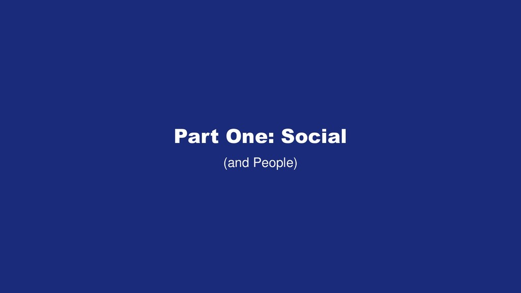 Part One: Social (and People)