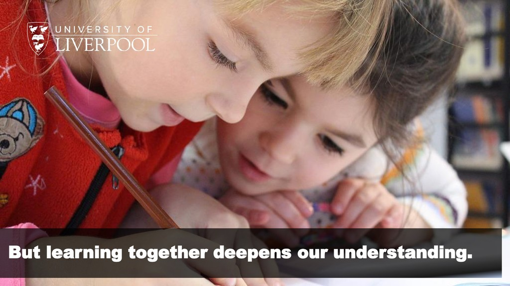 But learning together deepens our understanding.