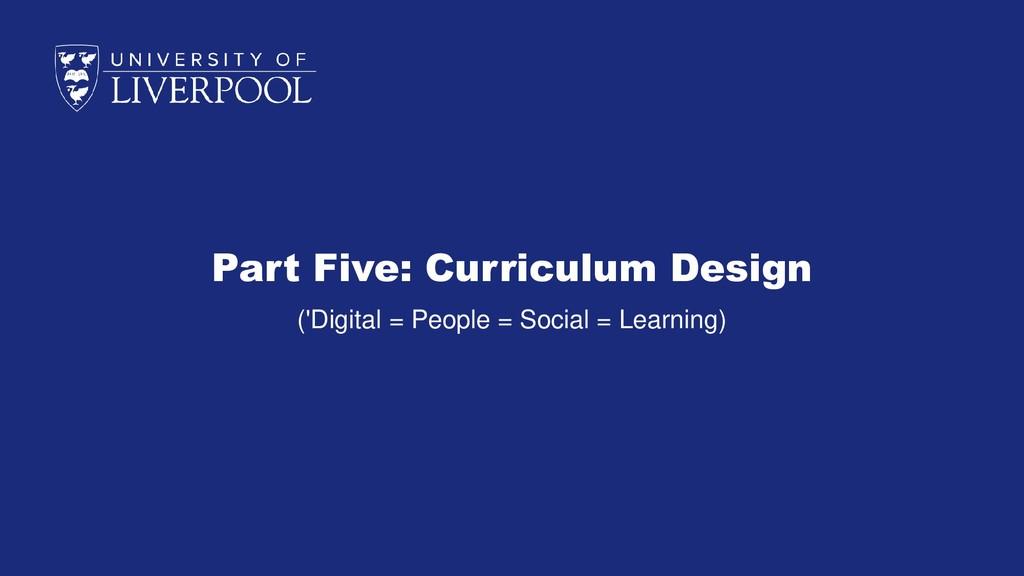 Part Five: Curriculum Design ('Digital = People...
