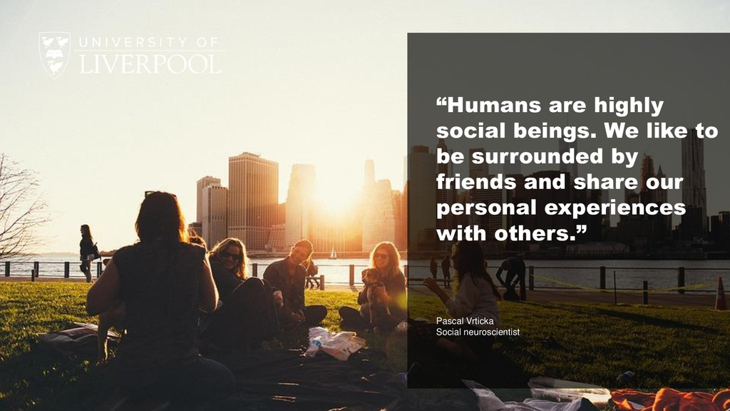 """Humans are highly social beings. We like to be..."
