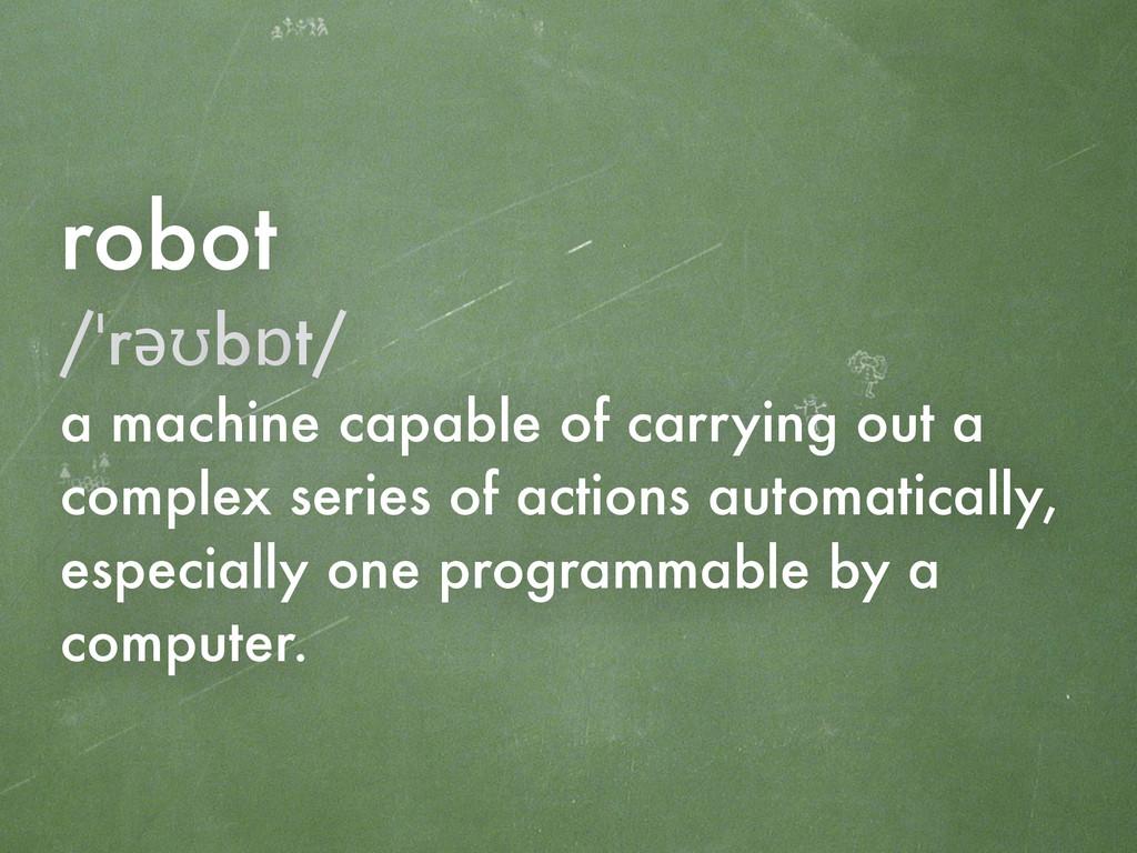 robot /ˈrəʊbɒt/ a machine capable of carrying o...