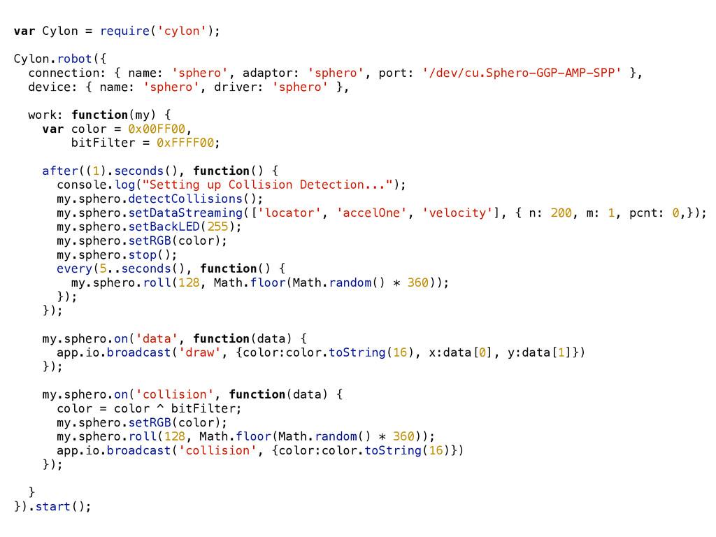 var Cylon = require('cylon'); ! Cylon.robot({ c...