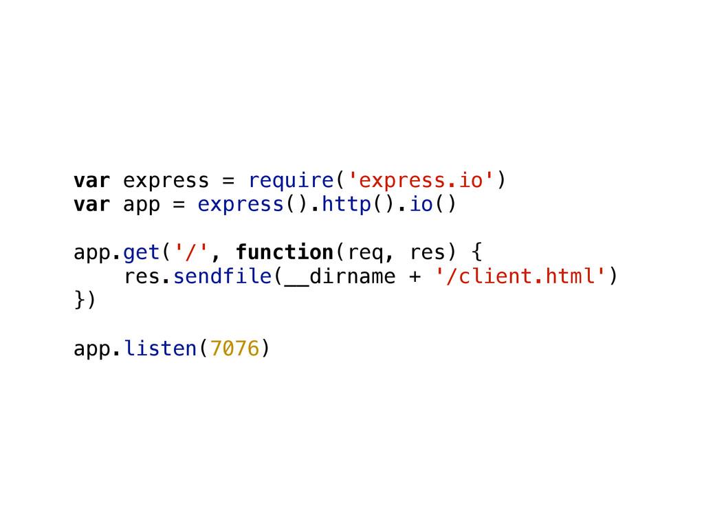 var express = require('express.io') var app = e...