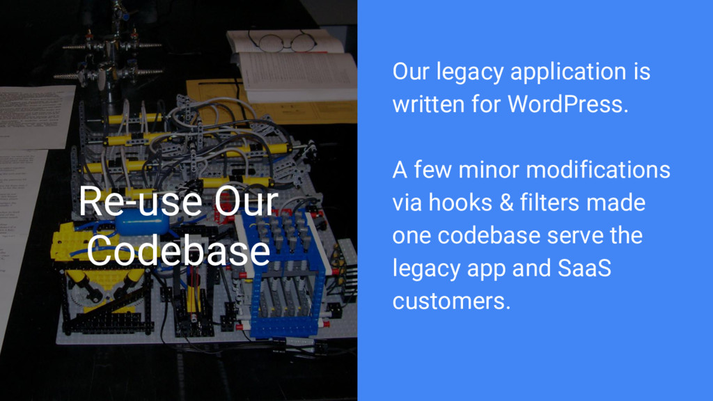 Re-use Our Codebase Our legacy application is w...