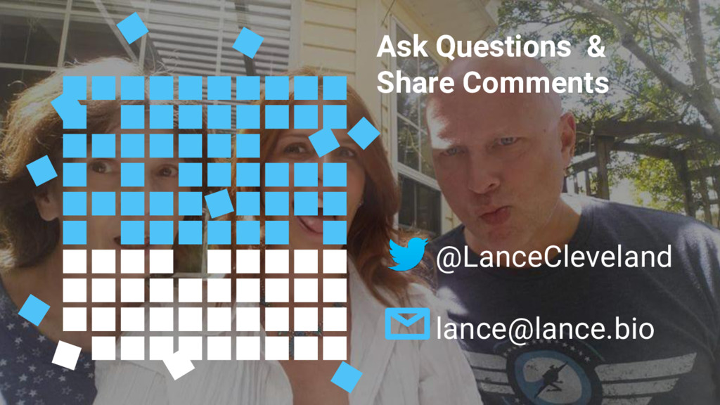 Ask Questions & Share Comments @LanceCleveland ...