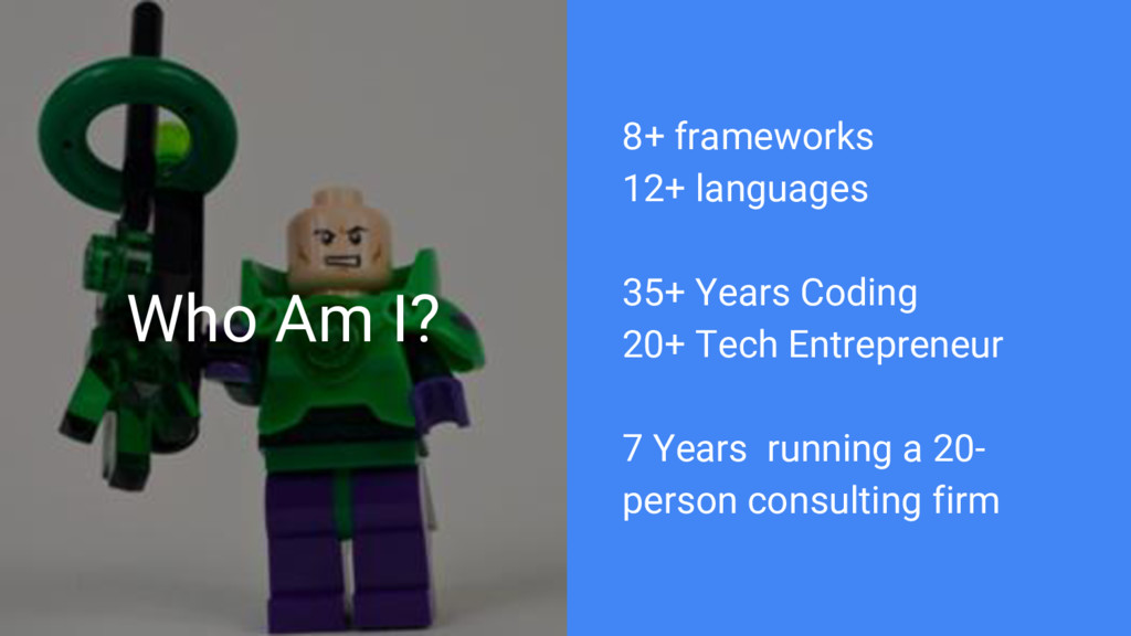 Who Am I? 8+ frameworks 12+ languages 35+ Years...