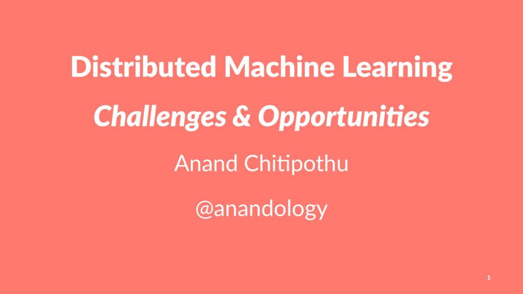 Distributed Machine Learning Challenges & Oppor...