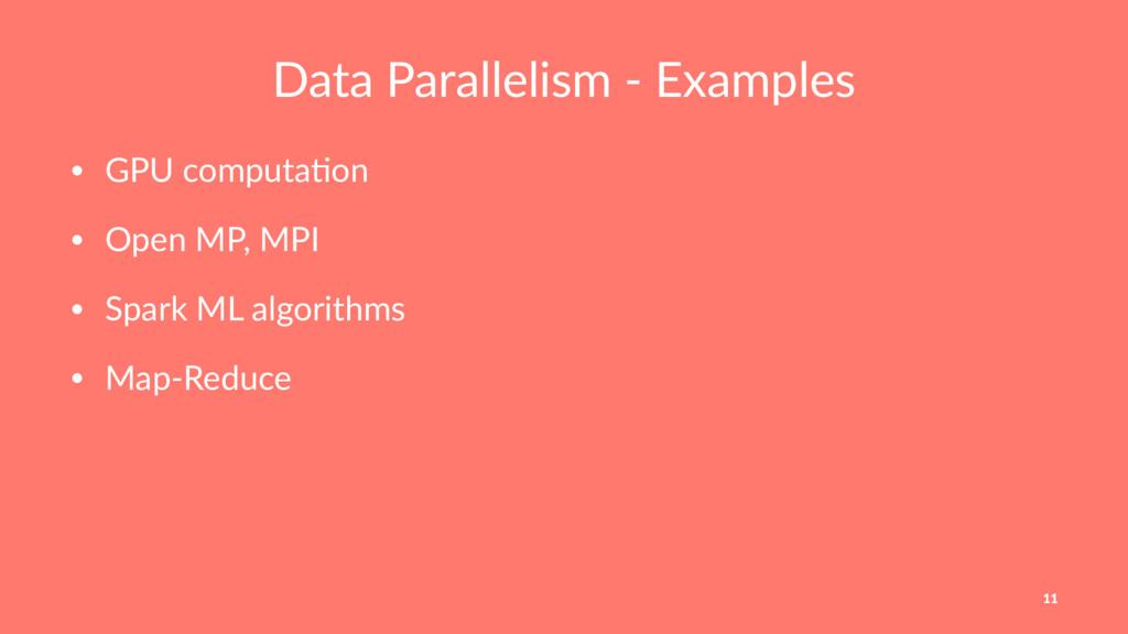 Data Parallelism - Examples • GPU computa-on • ...