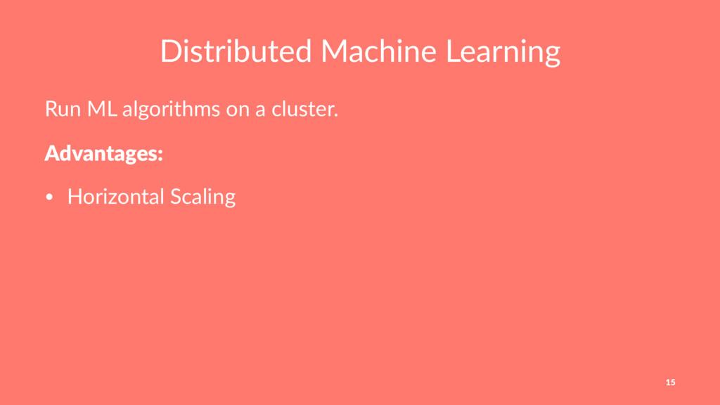 Distributed Machine Learning Run ML algorithms ...