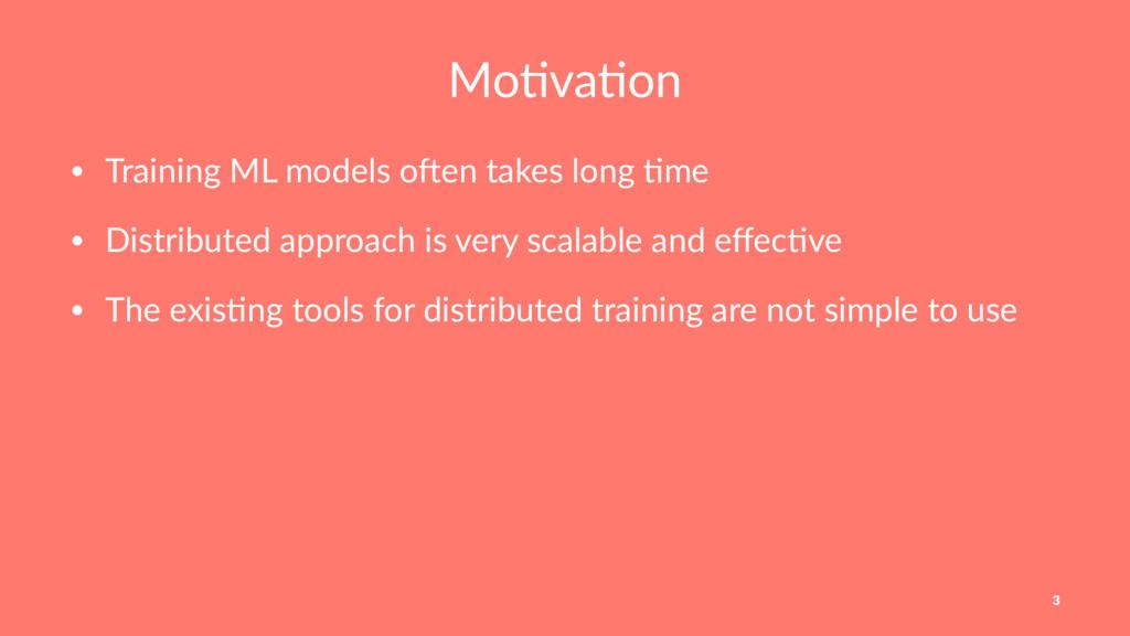 Mo#va#on • Training ML models o1en takes long 4...