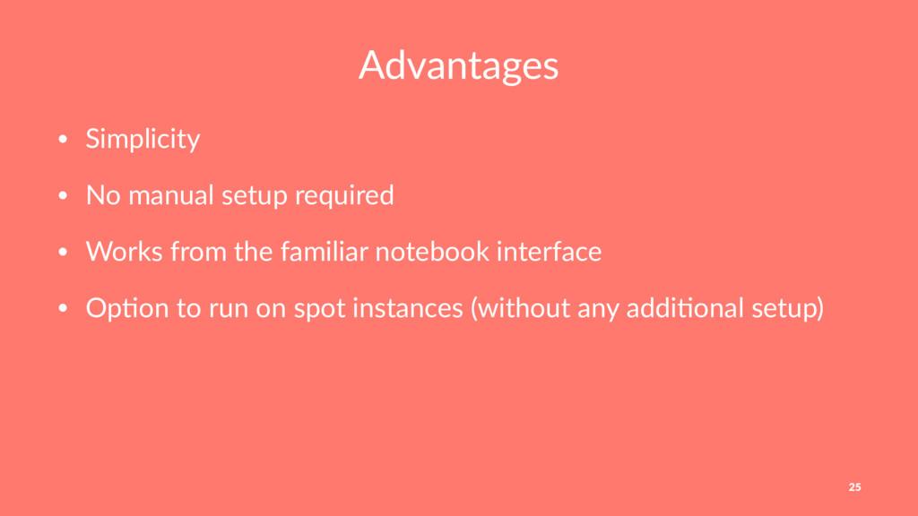 Advantages • Simplicity • No manual setup requi...