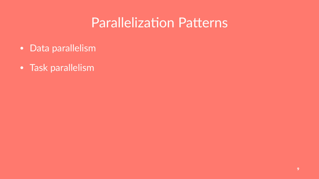 Paralleliza(on Pa,erns • Data parallelism • Tas...