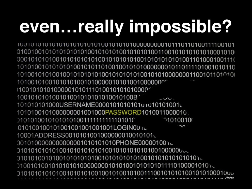 even…really impossible?