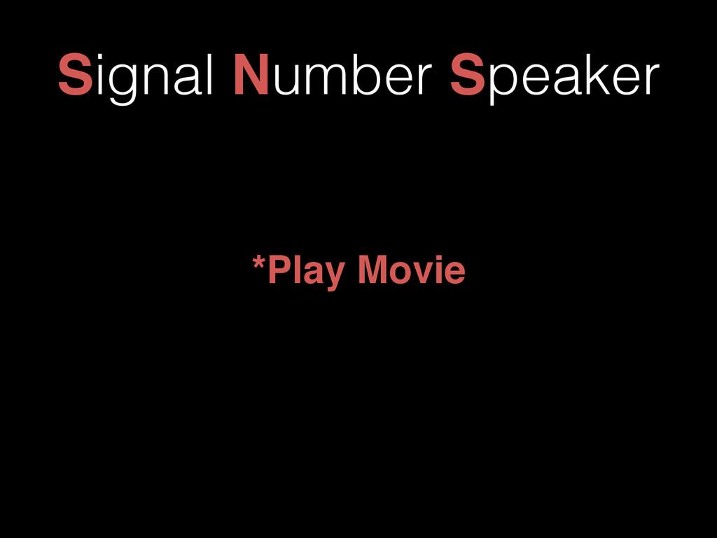 Signal Number Speaker *Play Movie