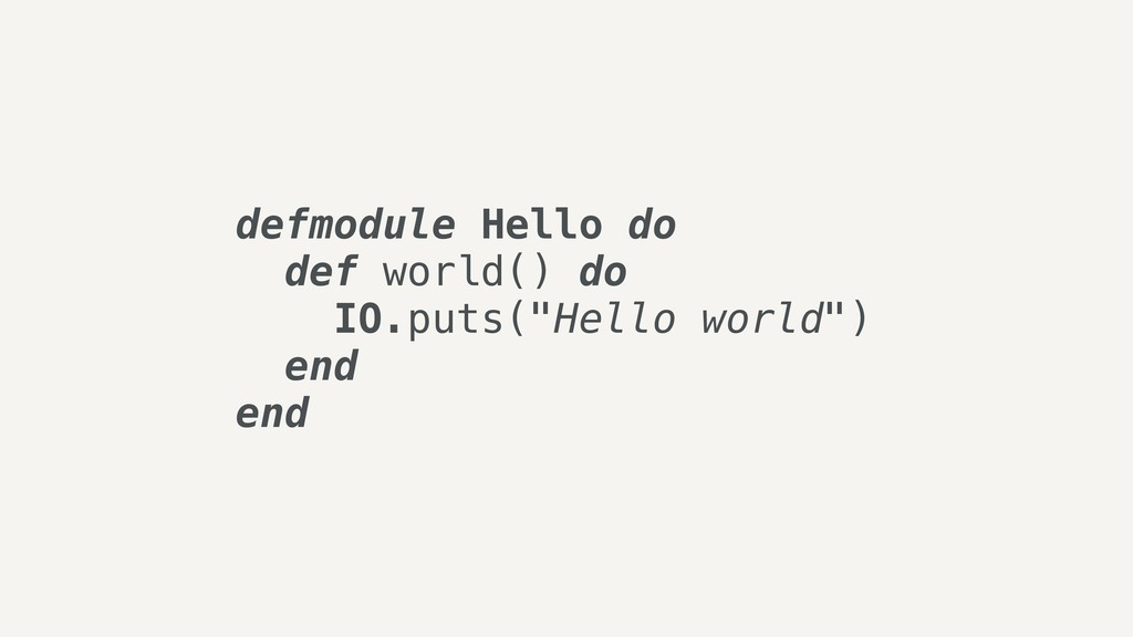 "defmodule Hello do def world() do IO.puts(""Hell..."