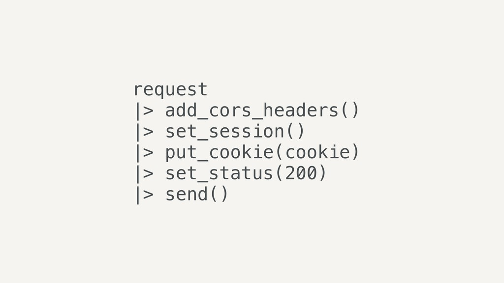 request |> add_cors_headers() |> set_session() ...
