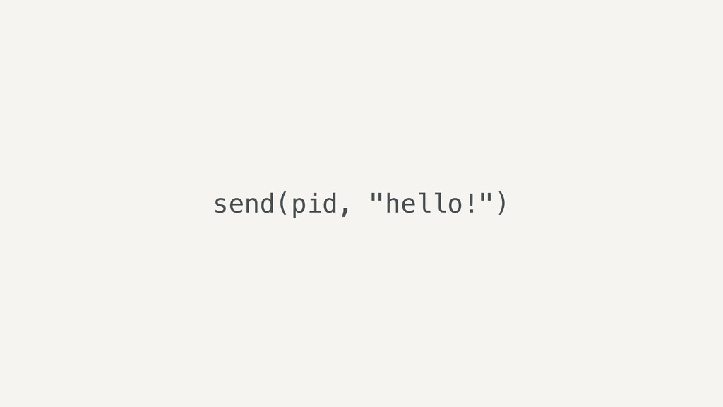 "send(pid, ""hello!"")"