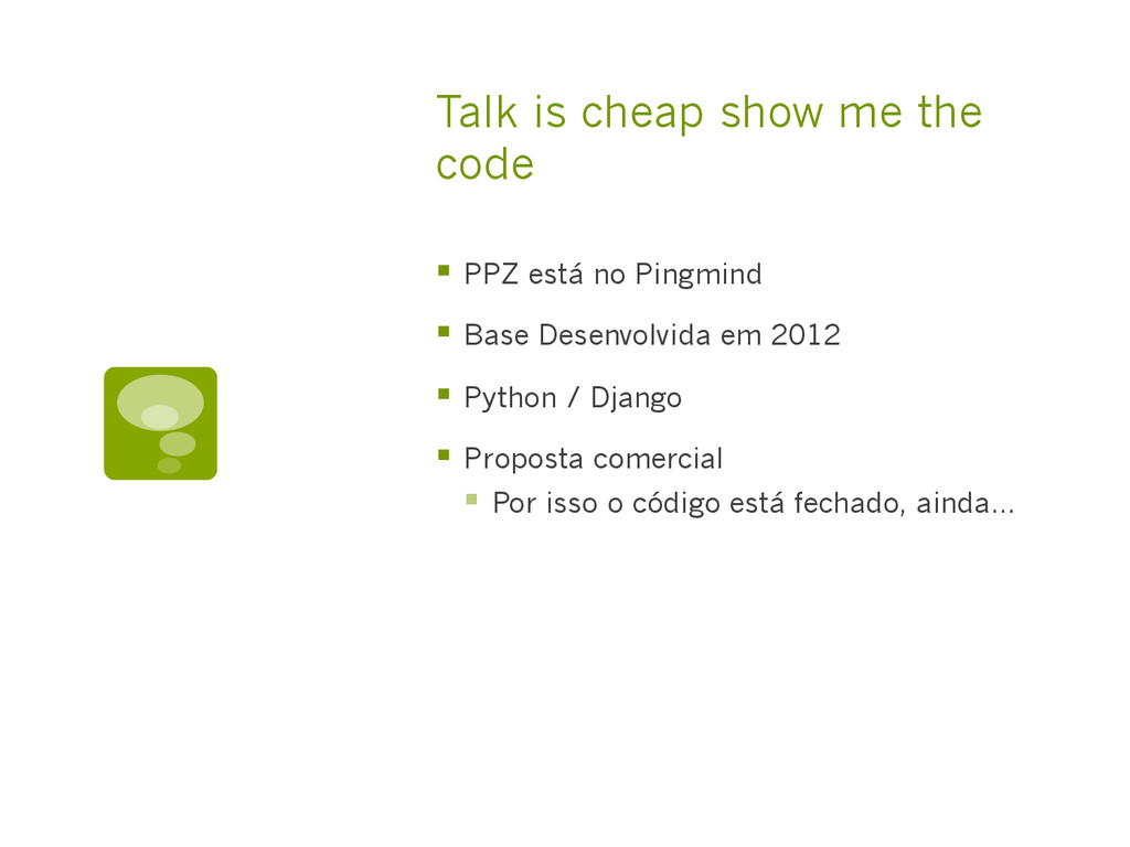 Talk is cheap show me the code §  PPZ está no ...