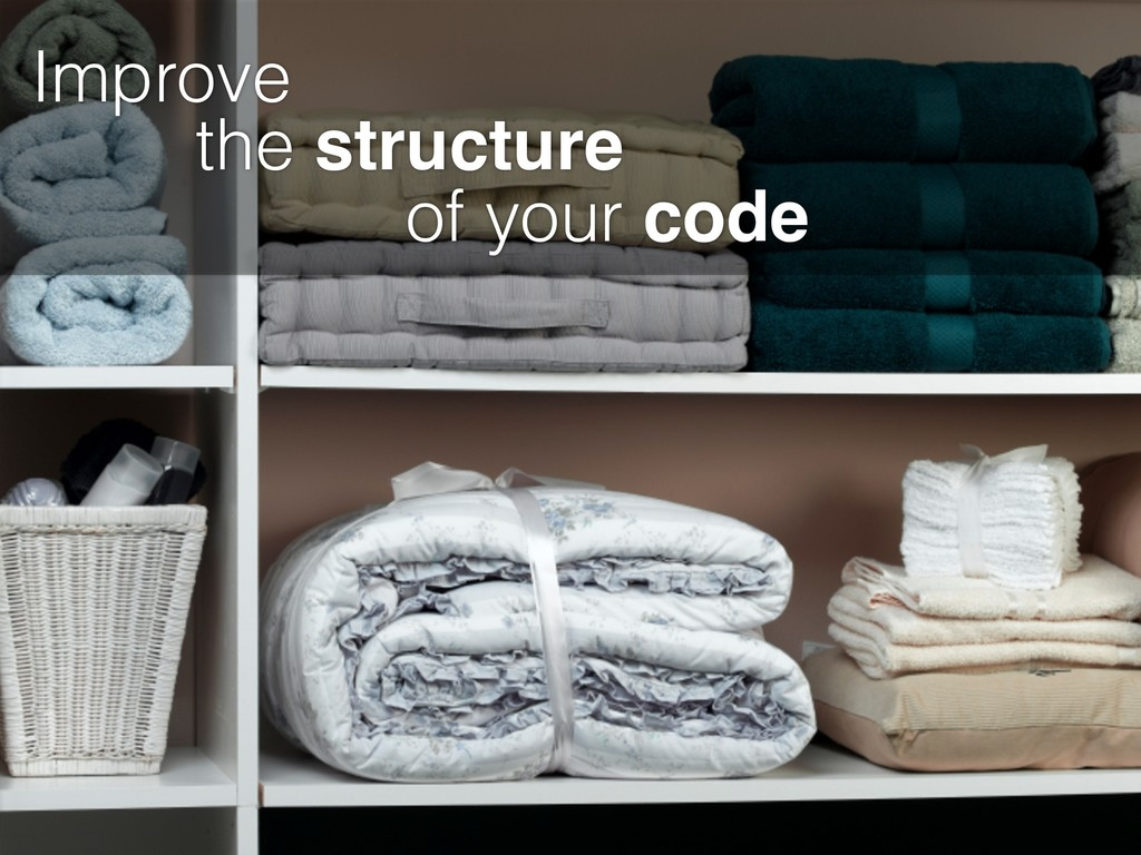 Improve the structure of your code