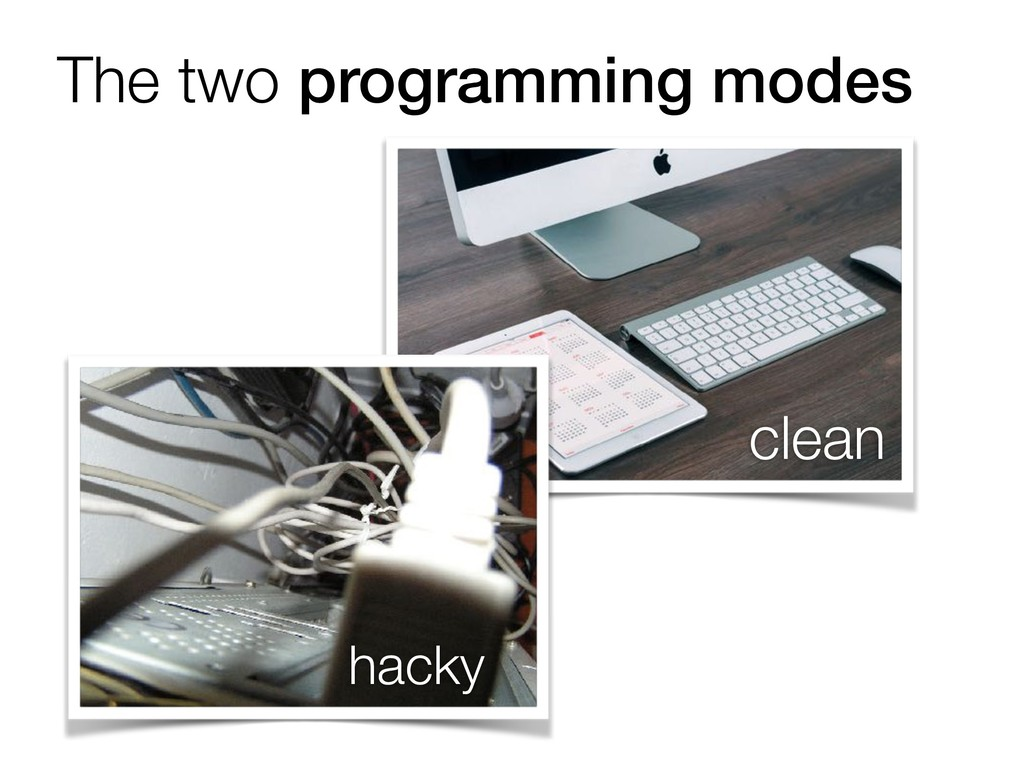 The two programming modes clean hacky