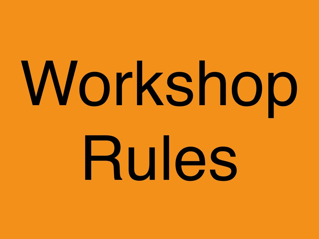 Workshop Rules