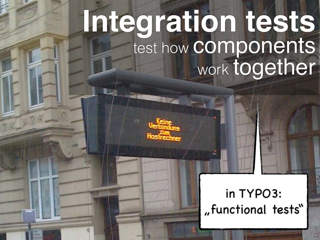 Integration tests test how components work toge...