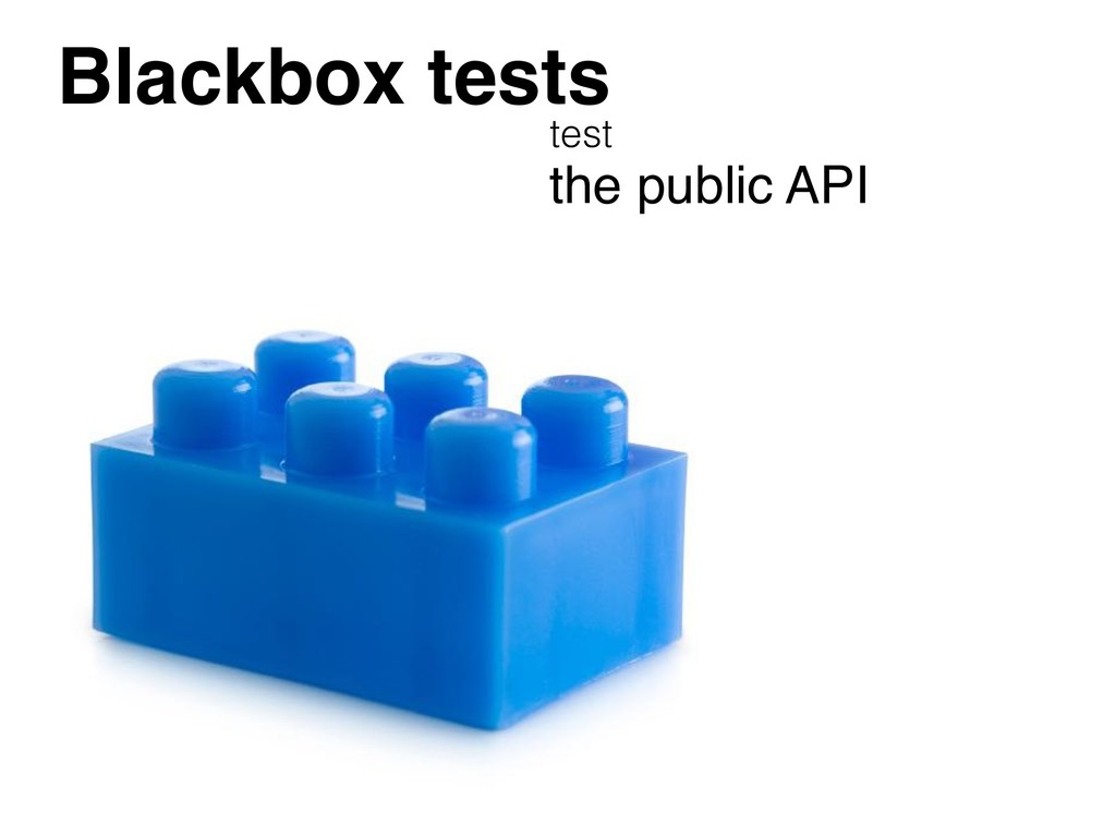 Blackbox tests test the public API