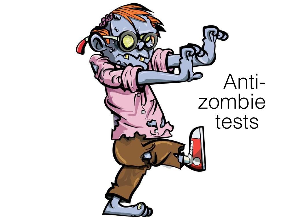 Anti- zombie tests-