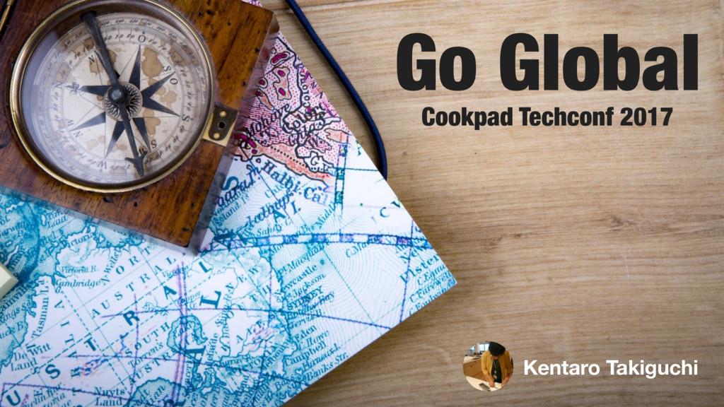 Go Global Cookpad Techconf 2017 Kentaro Takiguc...
