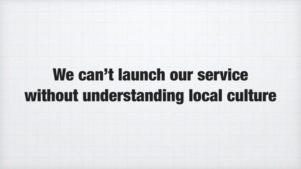 We can't launch our service without understandi...