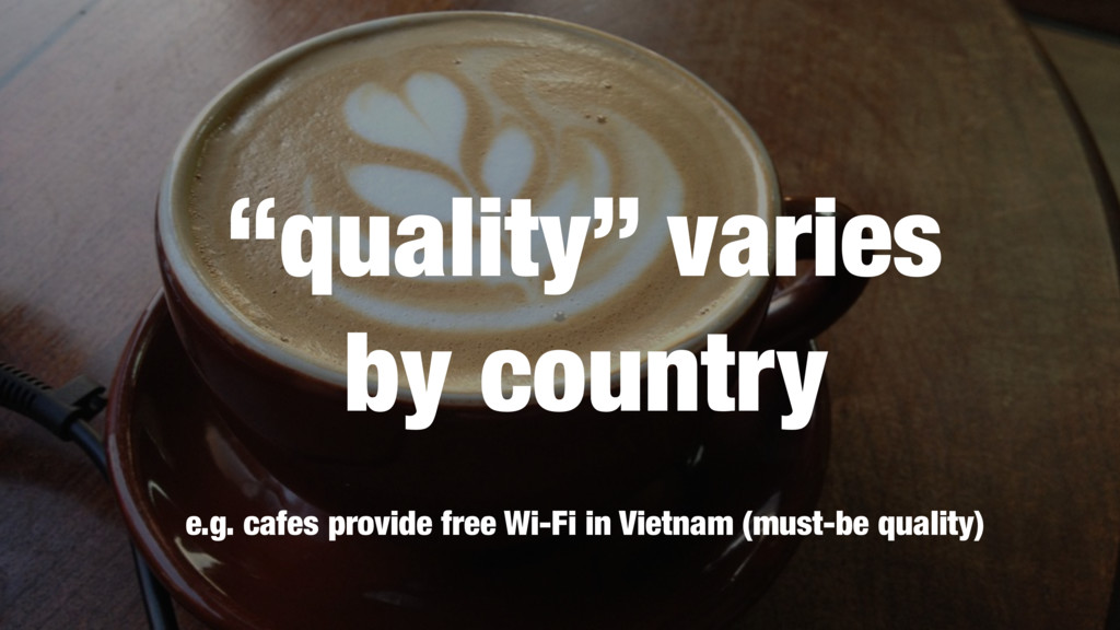 """""""quality"""" varies by country e.g. cafes provide ..."""