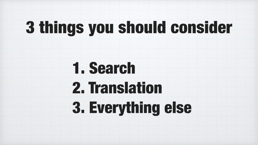 1. Search 2. Translation 3. Everything else 3 t...