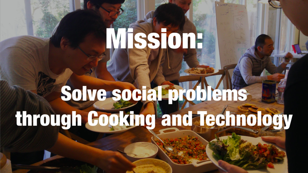 Mission: Solve social problems through Cooking ...