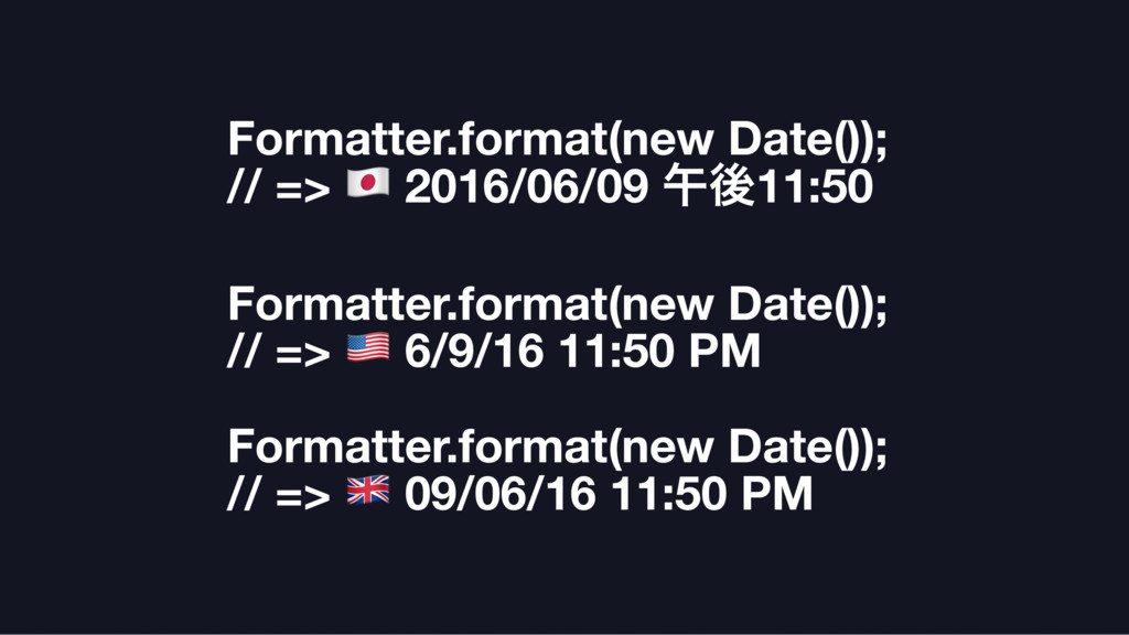 Formatter.format(new Date()); // => # 2016/06/0...