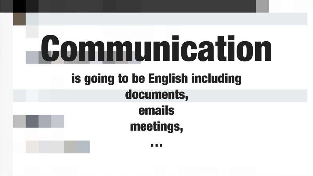 Communication is going to be English including ...