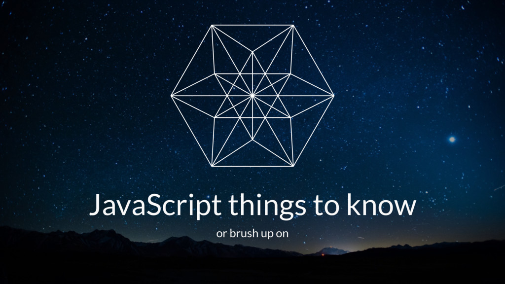 JavaScript things to know or brush up on