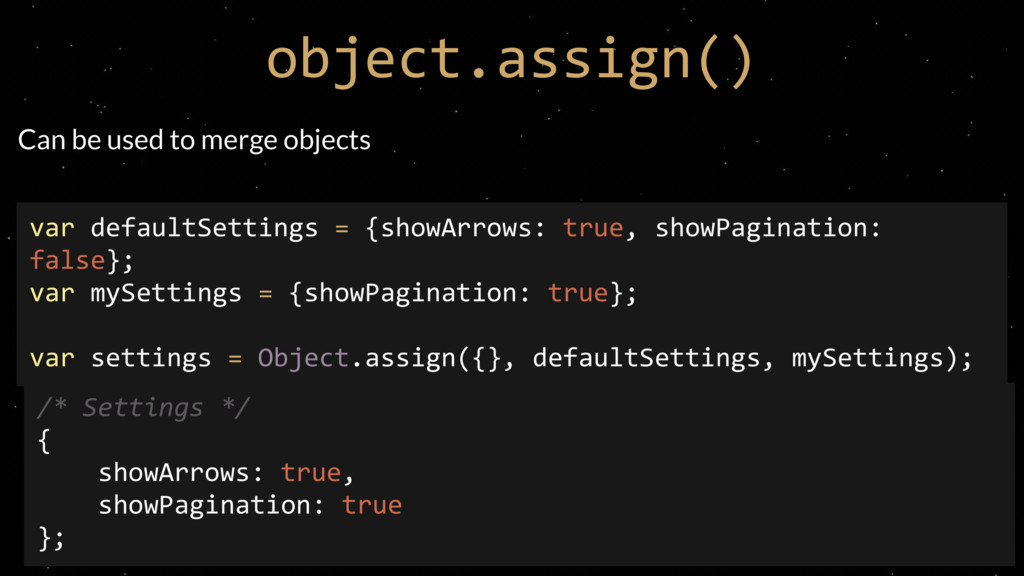 object.assign() Can be used to merge objects va...