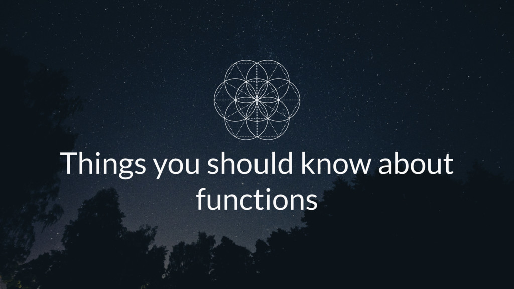 Things you should know about functions