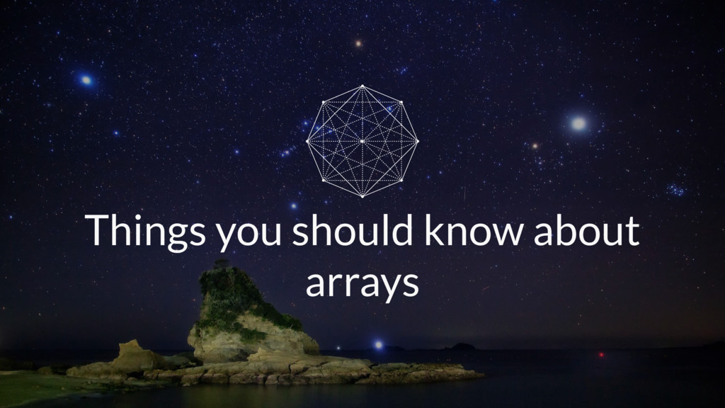 Things you should know about arrays