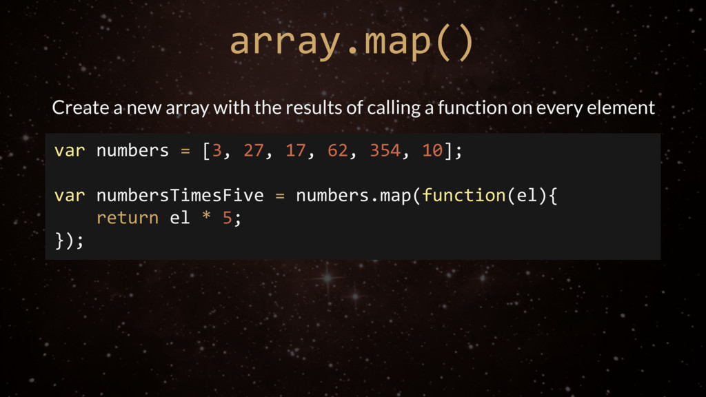 array.map() Create a new array with the results...