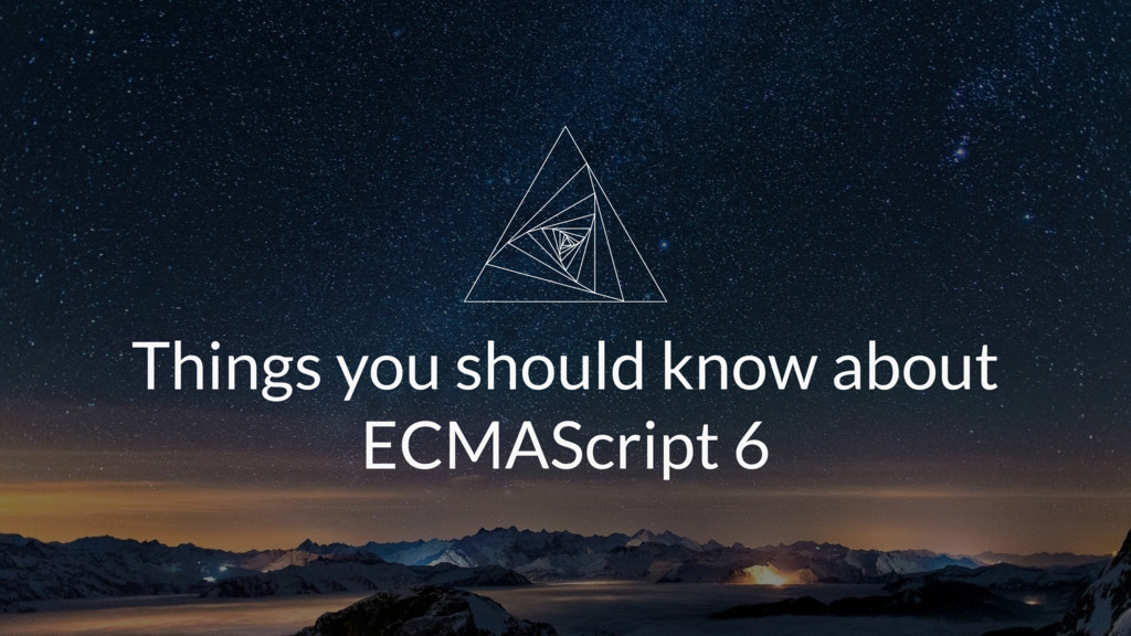 Things you should know about ECMAScript 6