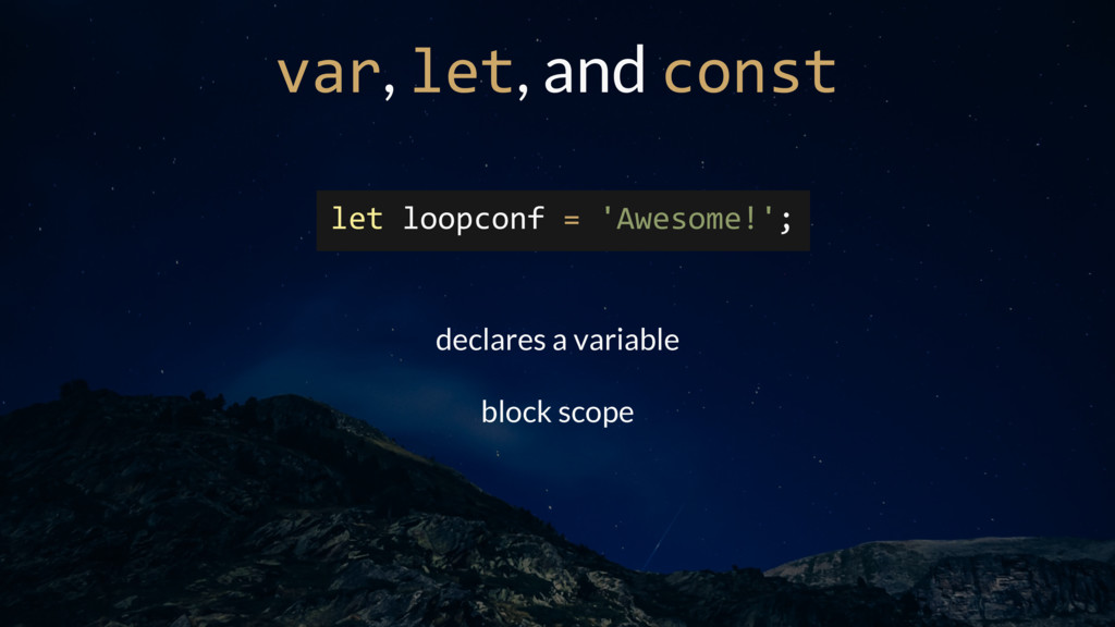 var, let, and const let loopconf = 'Awesome!'; ...