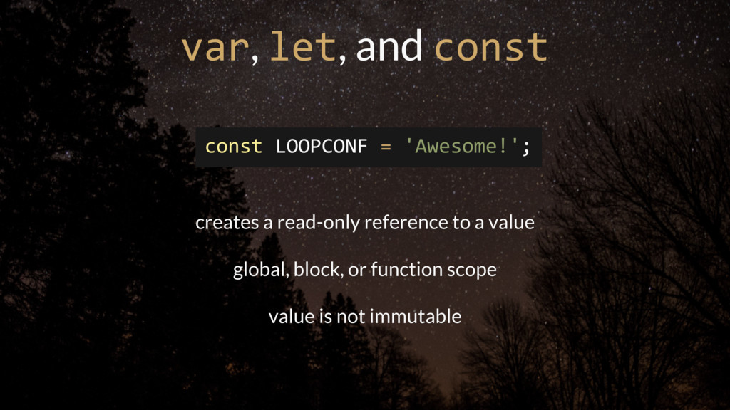 var, let, and const const LOOPCONF = 'Awesome!'...