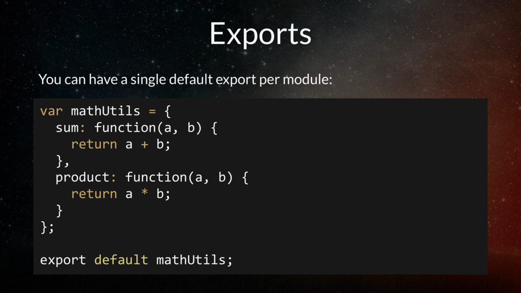 Exports You can have a single default export pe...
