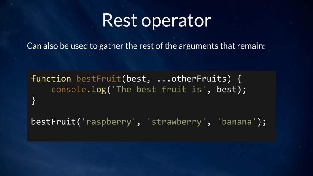 Rest operator Can also be used to gather the re...
