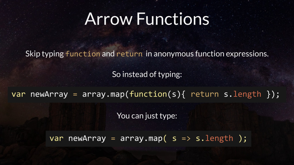 Arrow Functions Skip typing function and return...